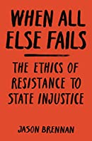 When All Else Fails: The Ethics of Resistance to State Injustice