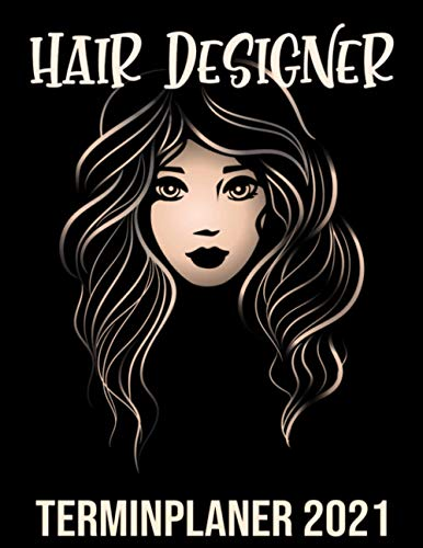 Hair Designer Kalender 2021: Eleganter Friseur Kalender 2021 - Friseursalon Vormerkbuch & Terminplaner Buch - Kunden Terminkalender