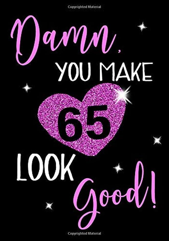 道徳の噛む調停者Damn, You Make 65 Look Good!: Keepsake Journal Notebook For Best Wishes, Messages & Doodle In
