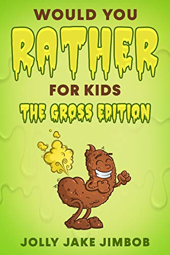 Would You Rather For Kids: THE GROSS EDITION! 200 QUESTIONS! Super-Duper Gross Book of Funny & Icky Scenarios ~ Suitable for Children Ages 4-6 7-9 10-12 Teens & Adults (English Edition)