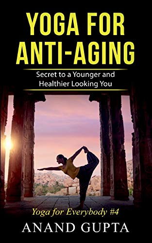 Yoga for Anti-Aging: Secret to a Younger and Healthier Looking You - Yoga for Everybody #4