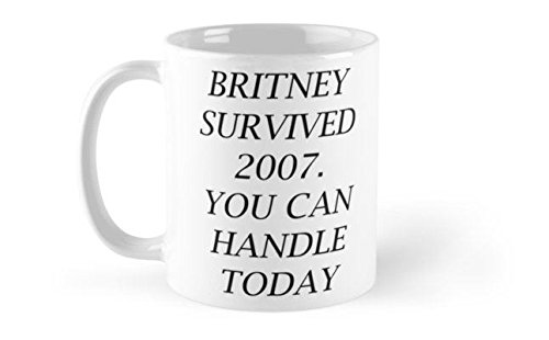 Taza de cerámica, color blanco, 325 ml, con texto 'Britney Survived 2007. You can Handle Today'.