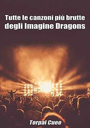 Tutte le canzoni più brutte degli Imagine Dragons: Libro e regalo divertente per fan del gruppo. Tutte le loro canzoni sono stupende, per cui all'interno ... (vedi descrizione) (Italian Edition)