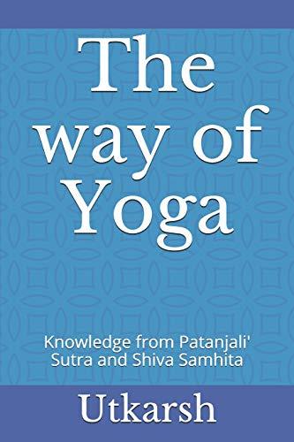 The way of Yoga: Knowledge from Patanjali' Sutra and Shiva Samhita