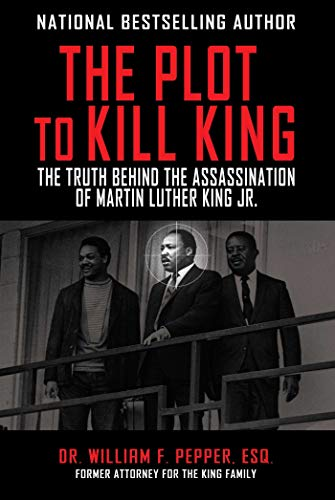 Plot to Kill King: The Truth Behind the Assassination of Martin Luther King Jr. (The Assassination Of Dr Martin Luther King Jr)