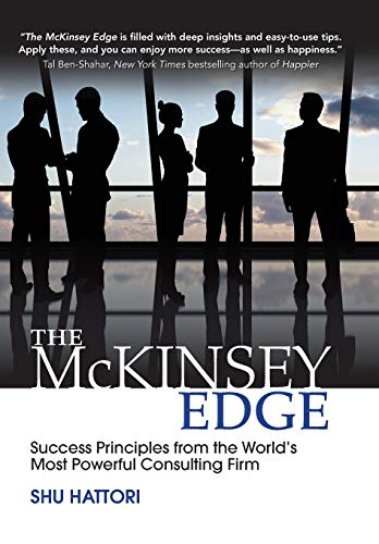 Compare Textbook Prices for The McKinsey Edge: Success Principles from the World's Most Powerful Consulting Firm 1 Edition ISBN 9781259588686 by Hattori, Shu