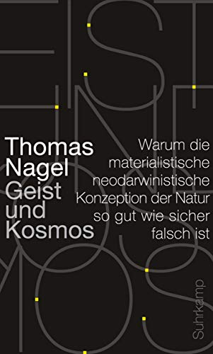 Geist und Kosmos: Warum die materialistische neodarwinistische Konzeption der Natur so gut wie sicher falsch ist (suhrkamp taschenbuch wissenschaft)