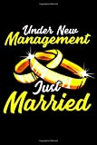 """Under New Management Just Married: Just Married Wedding Rings Notebook - Inspirational Journal & Doodle Dairy: Dimensions: 15.2cm x 22.9cm (6"""" x 9"""") -120 Pages Of White Lined Paper"""