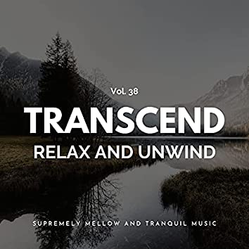 Transcend Relax And Unwind - Supremely Mellow And Tranquil Music, Vol. 38
