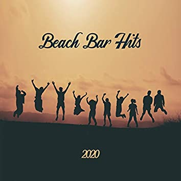 Beach Bar Hits 2020 - Collection of the Best Chillout Music for the Holidays Which is Ideal for Relaxing on the Sand, Drinking Colorful Cocktails and Practicing Beach Sports