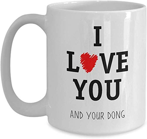 Taza de café traviesa para adultos, regalo divertido para novias, novios, amor, Sassy I Love You and Your Dong