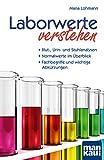 Laborwerte verstehen. Kompakt-Ratgeber: Blut-, Urin- und Stuhlanalysen - Normalwerte im Überblick - Fachbegriffe und wichtige Abkürzungen. Der...