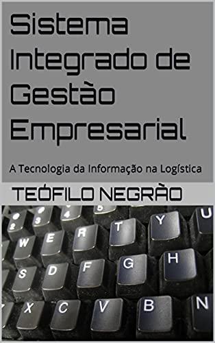 Sistema Integrado de Gestão Empresarial: A Tecnologia da Informação na Logística (Portuguese Edition)