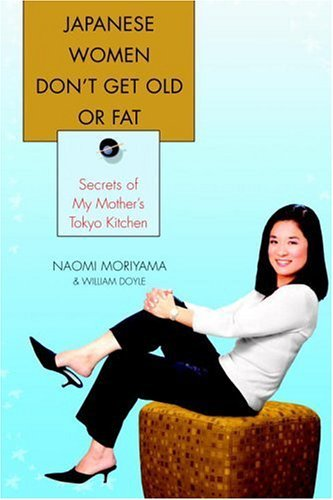 Download Japanese Women Don't Get Old Or Fat: Secrets Of My Mother's Tokyo Kitchen 