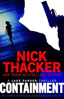 Containment: An utterly gripping and addictive action thriller (A Jake Parker Thriller) by [Nick Thacker]