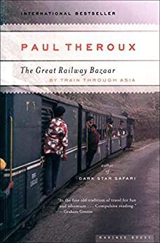 The Great Railway Bazaar: By Train Through Asia by [Paul Theroux]