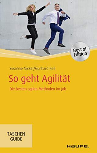 So geht Agilität: Die besten agilen Methoden im Job (Haufe TaschenGuide 341) (German Edition)