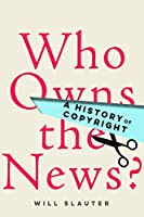 Who Owns the News?: A History of Copyright