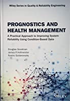 Prognostics and Health Management: A Practical Approach to Improving System Reliability Using Condition-Based Data (Quality and Reliability Engineering Series)