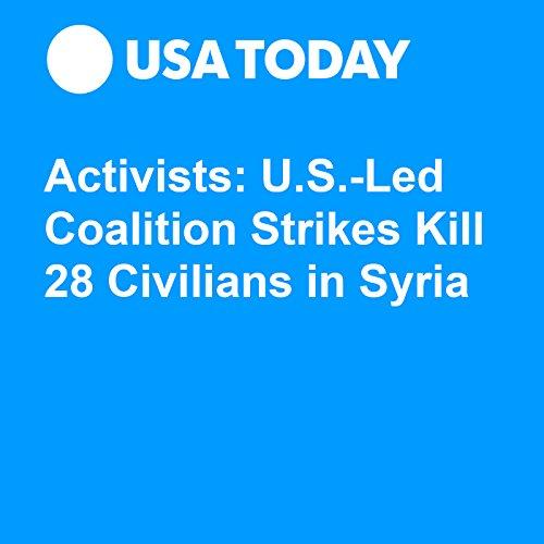 Activists: U.S.-Led Coalition Strikes Kill 28 Civilians in Syria audiobook cover art
