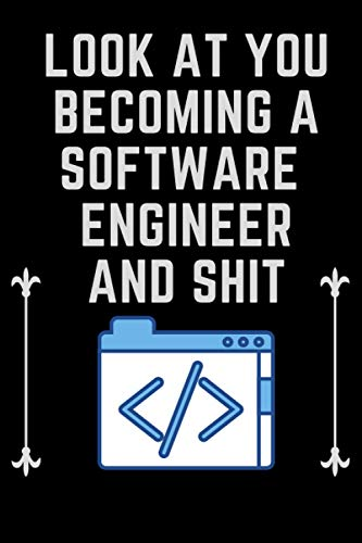 Look At You Becoming a Software Engineer and shit: Software Engineer Notebook, funny Lined Rulled Composition Notebook Gifts for Software Engineers ... Graduation Diary Gift For Software Engineers