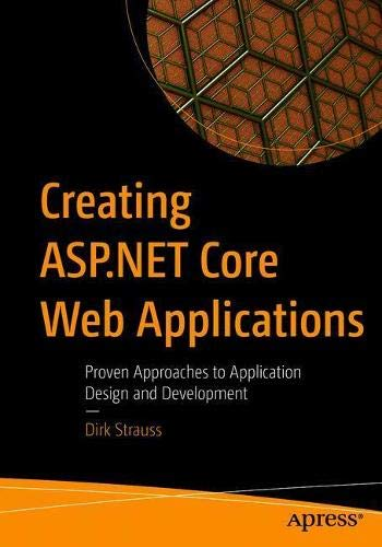 Creating ASP.NET Core Web Applications: Proven Approaches to Application Design and Development Front Cover