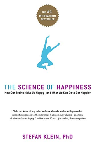 The Science of Happiness: How Our Brains Make Us Happy-and What We Can Do to Get Happier