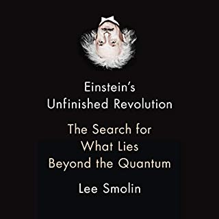 Einstein's Unfinished Revolution     The Search for What Lies Beyond the Quantum              By:                                                                                                                                 Lee Smolin                               Narrated by:                                                                                                                                 Katharine McEwan                      Length: 10 hrs and 18 mins     3 ratings     Overall 5.0