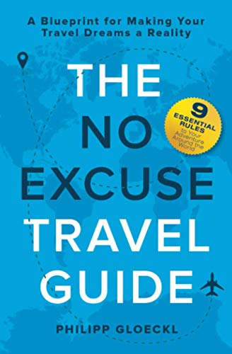 Compare Textbook Prices for The NO EXCUSE Travel Guide: A Blueprint for Making Your Travel Dreams a Reality  ISBN 9781735645308 by Gloeckl, Philipp,Tosolt, Kathy