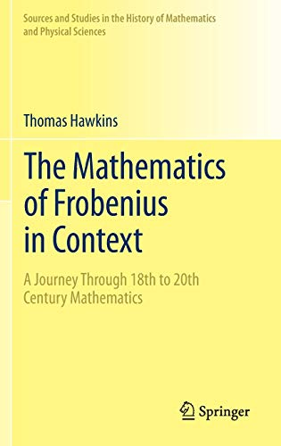 The Mathematics of Frobenius in Context: A Journey Through 18th to 20th Century Mathematics (Sources and Studies in the