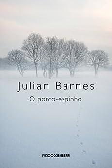 O porco-espinho por [Julian Barnes, Roberto Grey]