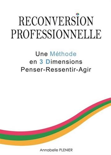 Reconversion professionnelle : Une méthode en 3 dimensions penser-ressentir-agir PDF Books