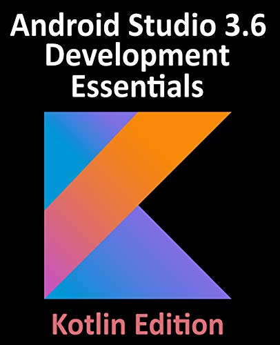 Android Studio 3.6 Development Essentials – Kotlin Edition: Developing Android 10 (Q) Apps Using Android Studio 3.6, Kotlin and Android Jetpack Front Cover