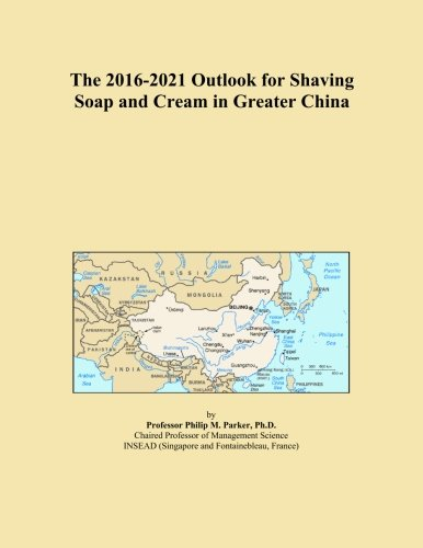 The 2016-2021 Outlook for Shaving Soap and Cream in Greater China