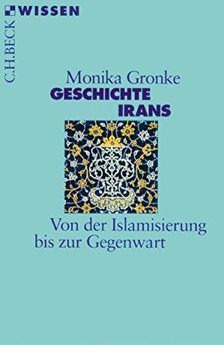 Geschichte Irans: Von der Islamisierung bis zur Gegenwart (Beck'sche Reihe 2321)