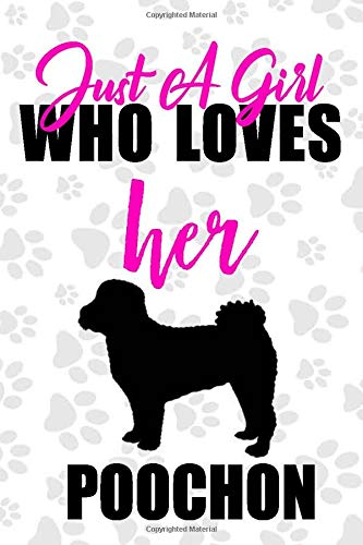 Just A Girl Who Loves Her Poochon Dog Notebook: Great gift for girls,...