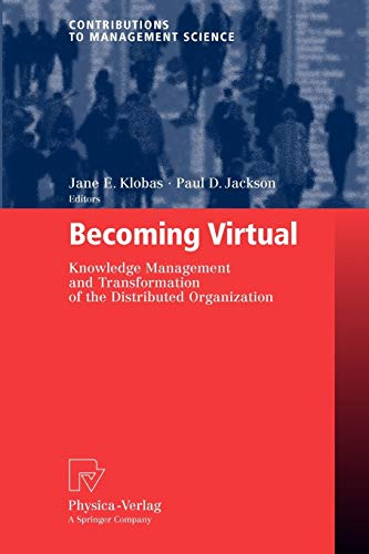 Becoming Virtual: Knowledge Management and Transformation of the Distributed Organization (Contributions to Management Science)