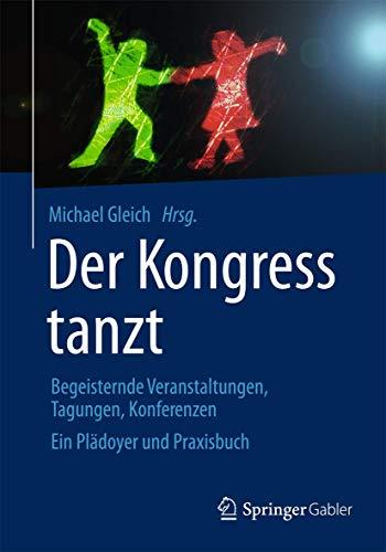 Der Kongress tanzt: Begeisternde Veranstaltungen, Tagungen, Konferenzen Ein Plädoyer und Praxisbuch