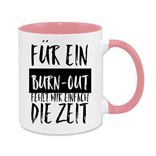 Für EIN Burn-Out fehlt Mir einfach die Zeit - hochwertiger Keramik-Kaffeebecher - Cups by t? - Kaffeetasse - Spruchtasse - Tasse mit Spruch - Geschenk