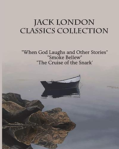 Jack London Classics Collection: When God Laughs and Other Stories, Smoke Bellew, The Cruise of the Snark