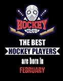 The Best Hockey Players Are Born In February: Hockey Notebook | Composition book with 120 pages, 8,5x11 inches | Gift for Hockey lovers and fans