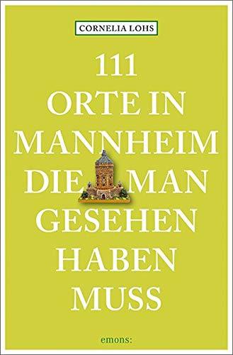 111 Orte in Mannheim, die man gesehen haben muss: Reiseführer
