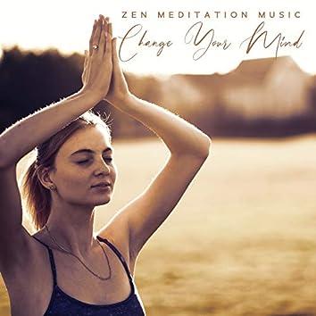 Zen Meditation Music: Change Your Mind