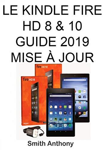 Le Kindle Fire HD 8 & 10 Guide 2019 Mise À Jour: Moyens faciles et rapides pour comprendre votre Kindle Fire HD et solution aux problèmes courants (French Edition)