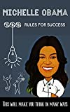 Michelle Obama 100 Rules for success: This will make you think in many ways (English Edition)