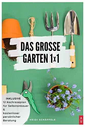 Das grosse Garten 1x1: Der Gartenratgeber zum selber planen, pflanzen und bauen. Tipps, Tricks und Ideen für das Anlegen des Traumgartens. Inklusive leckeren Rezepten und kostenloser Beratung.