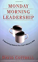 Monday Morning Leadership: 8 Mentoring Sessions You Can't Afford to Miss Book PDF