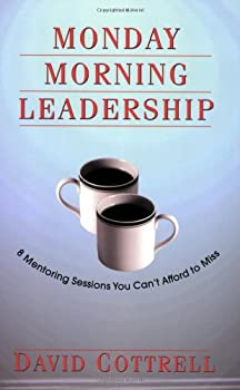 Monday Morning Leadership  8 Mentoring Sessions You Can t Afford to Miss
