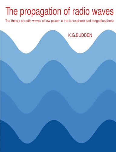 The Propagation of Radio Waves: The Theory of Radio Waves of Low Power in the Ionosphere and Magnetosphere