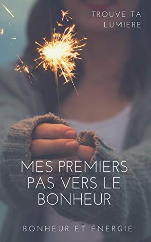 Mes premiers pas vers le Bonheur (French Edition)